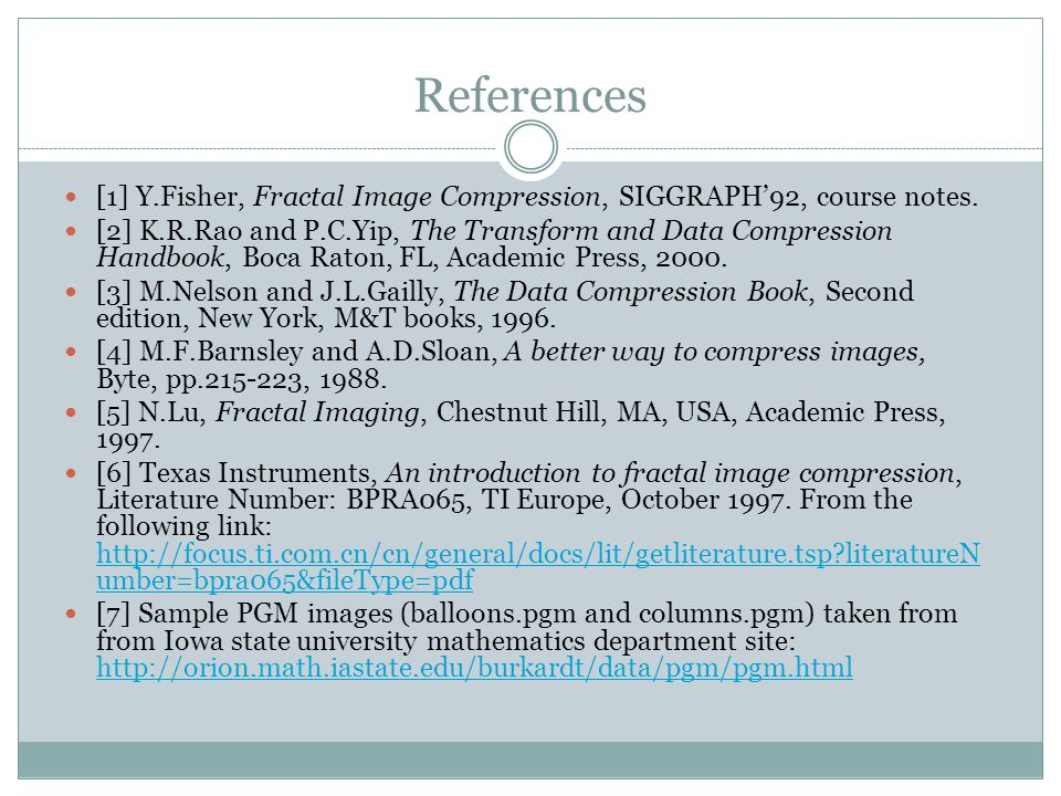 References [1] Y.Fisher, Fractal Image Compression, SIGGRAPH'92, course notes.